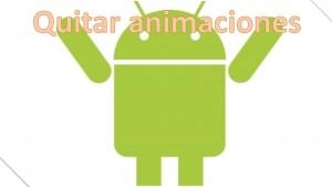 Aumenta la velocidad de Android desactivando las animaciones